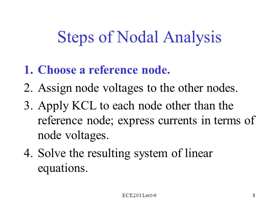 ECE201 Lect-98 Steps of Nodal Analysis 1.Choose a reference node.