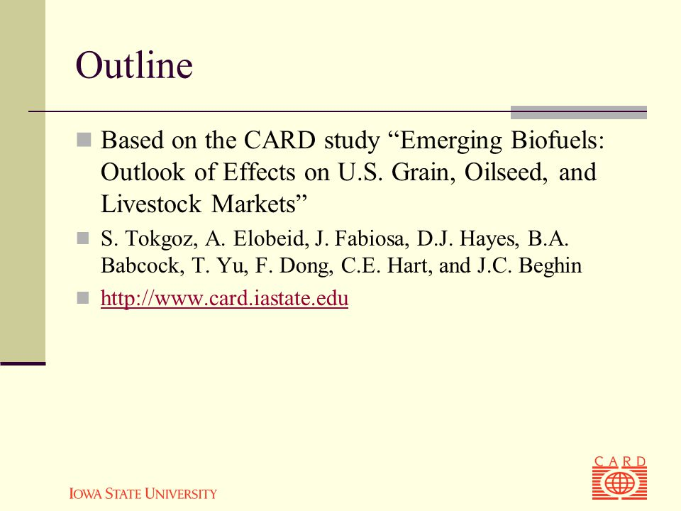 Outline Based on the CARD study Emerging Biofuels: Outlook of Effects on U.S.