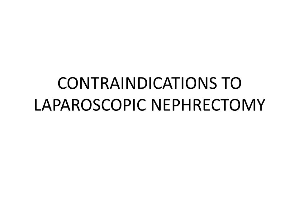 CONTRAINDICATIONS TO LAPAROSCOPIC NEPHRECTOMY