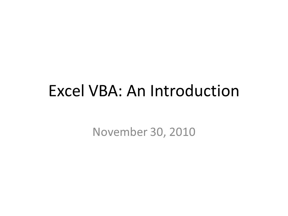 November 30, 2010 Excel VBA: An Introduction