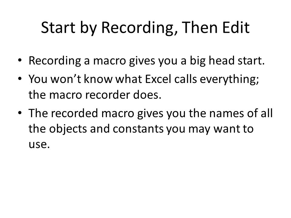Start by Recording, Then Edit Recording a macro gives you a big head start.