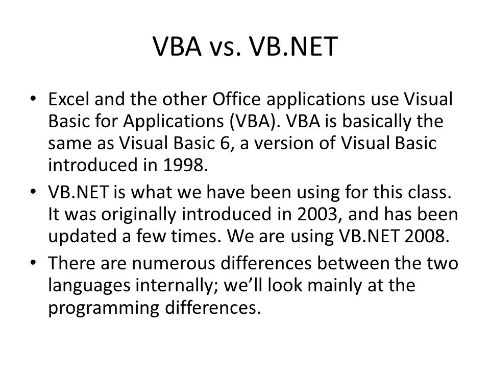VBA vs. VB.NET Excel and the other Office applications use Visual Basic for Applications (VBA).