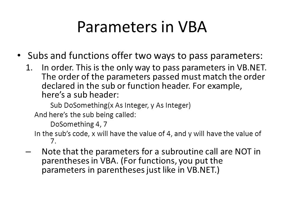 Parameters in VBA Subs and functions offer two ways to pass parameters: 1.In order.