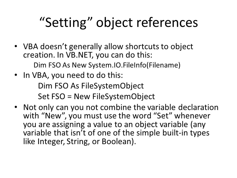 Setting object references VBA doesn't generally allow shortcuts to object creation.