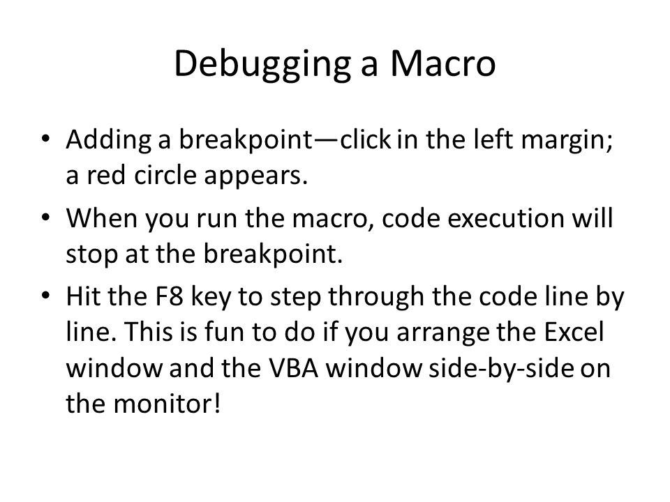 Debugging a Macro Adding a breakpoint—click in the left margin; a red circle appears.