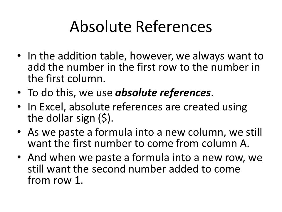 Absolute References In the addition table, however, we always want to add the number in the first row to the number in the first column.
