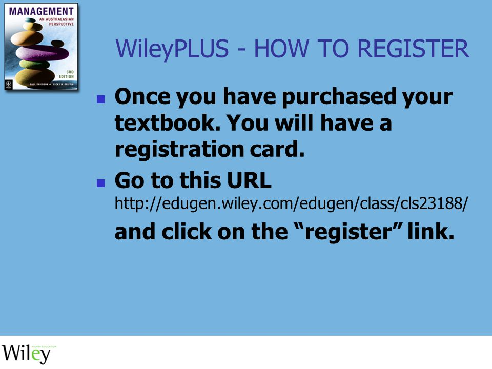 WileyPLUS - HOW TO REGISTER Once you have purchased your textbook.