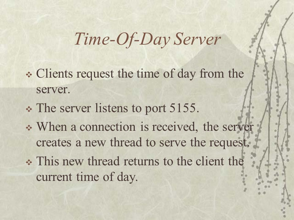 Time-Of-Day Server  Clients request the time of day from the server.