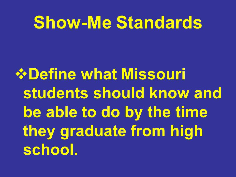 3 Show Me Standards Define What Missouri Students Should Know And Be Able To Do By The Time They Graduate From High School
