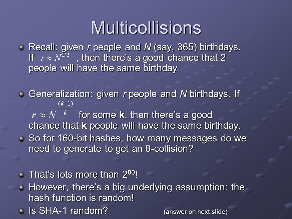 Multicollisions Recall: given r people and N (say, 365) birthdays.