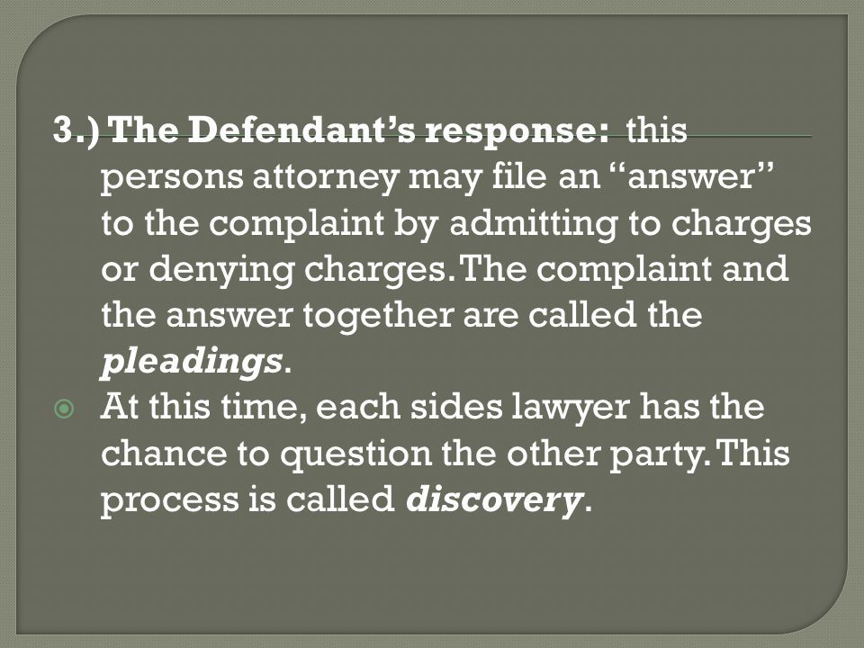 3.) The Defendant's response: this persons attorney may file an answer to the complaint by admitting to charges or denying charges.