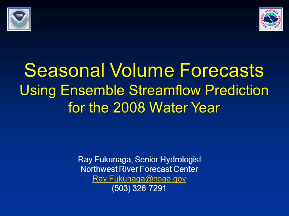 Seasonal Volume Forecasts Using Ensemble Streamflow Prediction for the 2008 Water Year Ray Fukunaga, Senior Hydrologist Northwest River Forecast Center (503)