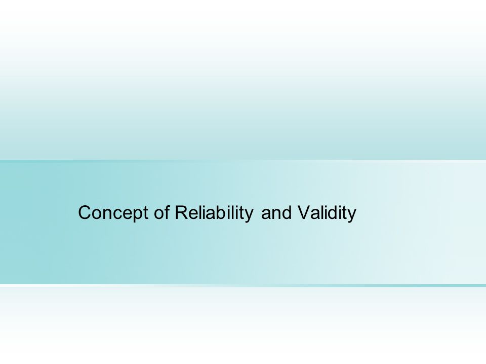 Concept of Reliability and Validity