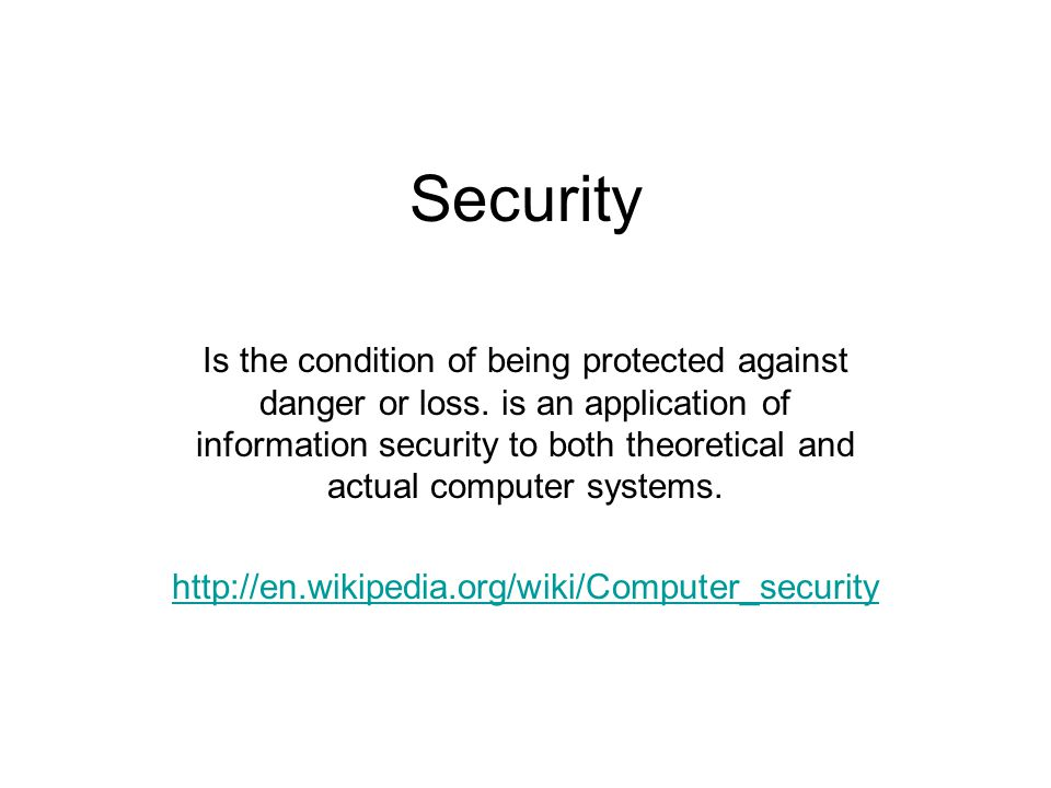Security Is the condition of being protected against danger or loss.