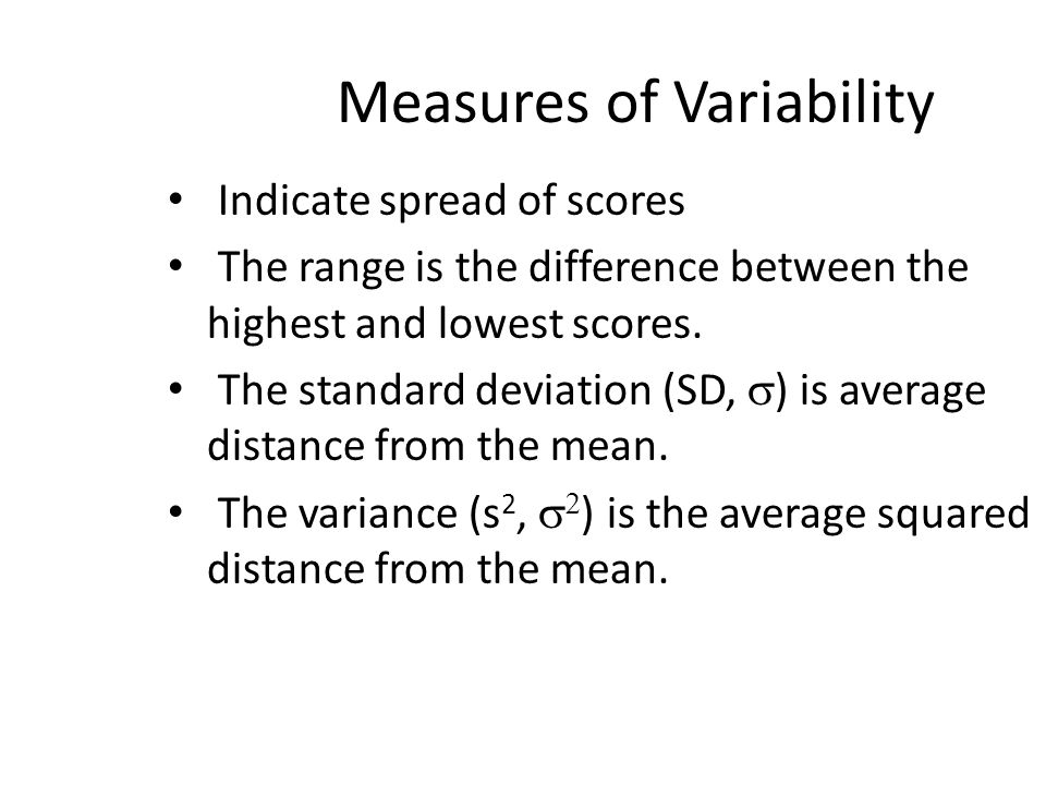 Measures of Variability Indicate spread of scores The range is the difference between the highest and lowest scores.
