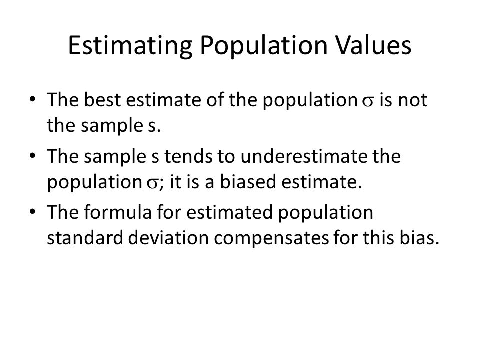 Estimating Population Values The best estimate of the population  is not the sample s.