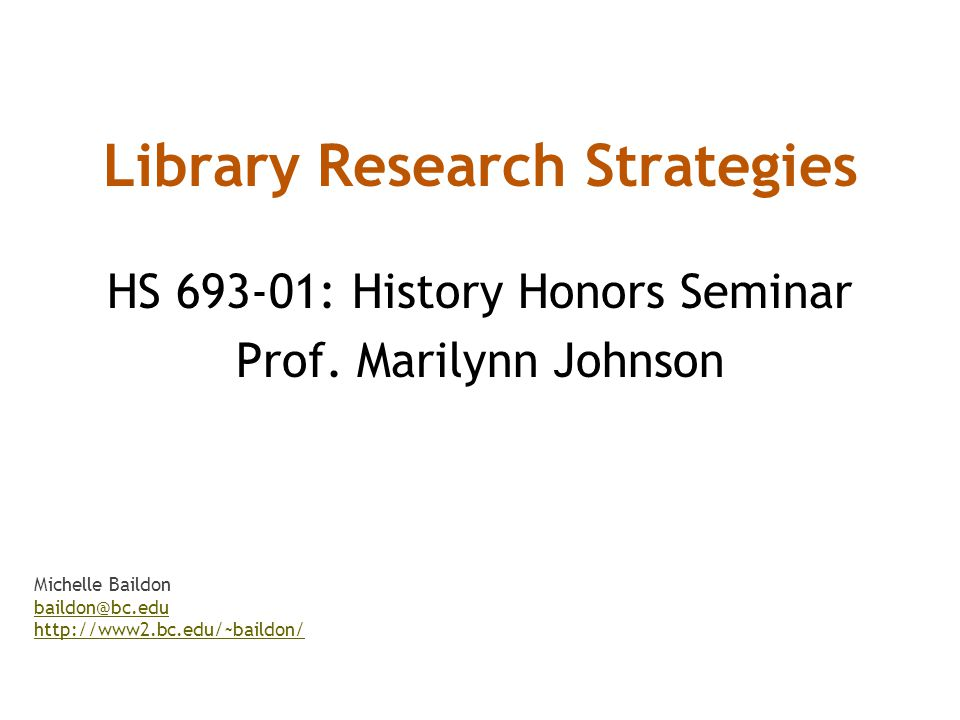 Library Research Strategies HS : History Honors Seminar Prof.