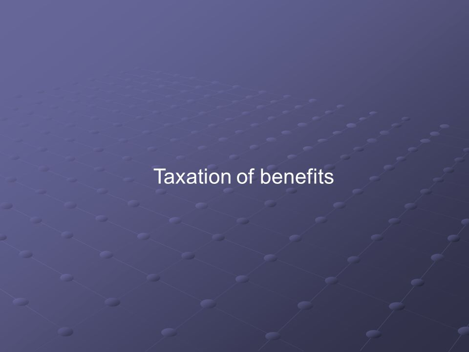 Taxation of benefits