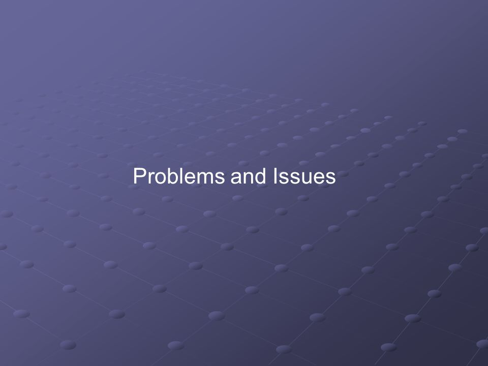 Problems and Issues