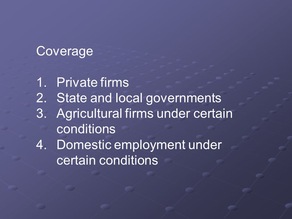 Coverage 1. Private firms 2. State and local governments 3.