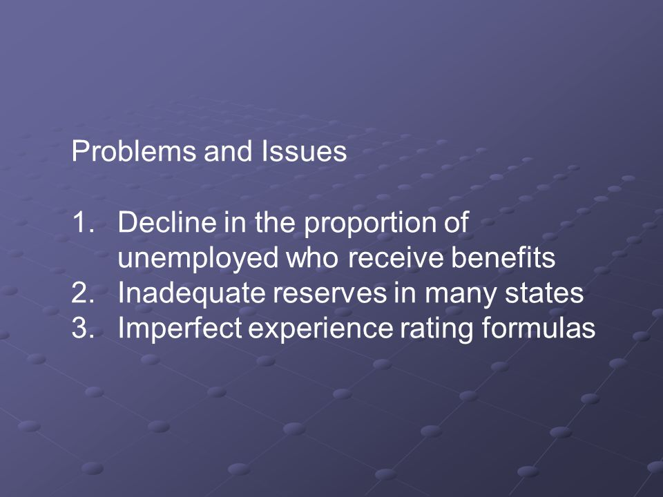 Problems and Issues 1. Decline in the proportion of unemployed who receive benefits 2.