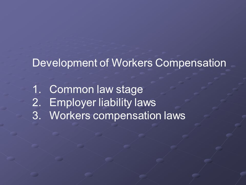 Development of Workers Compensation 1. Common law stage 2.
