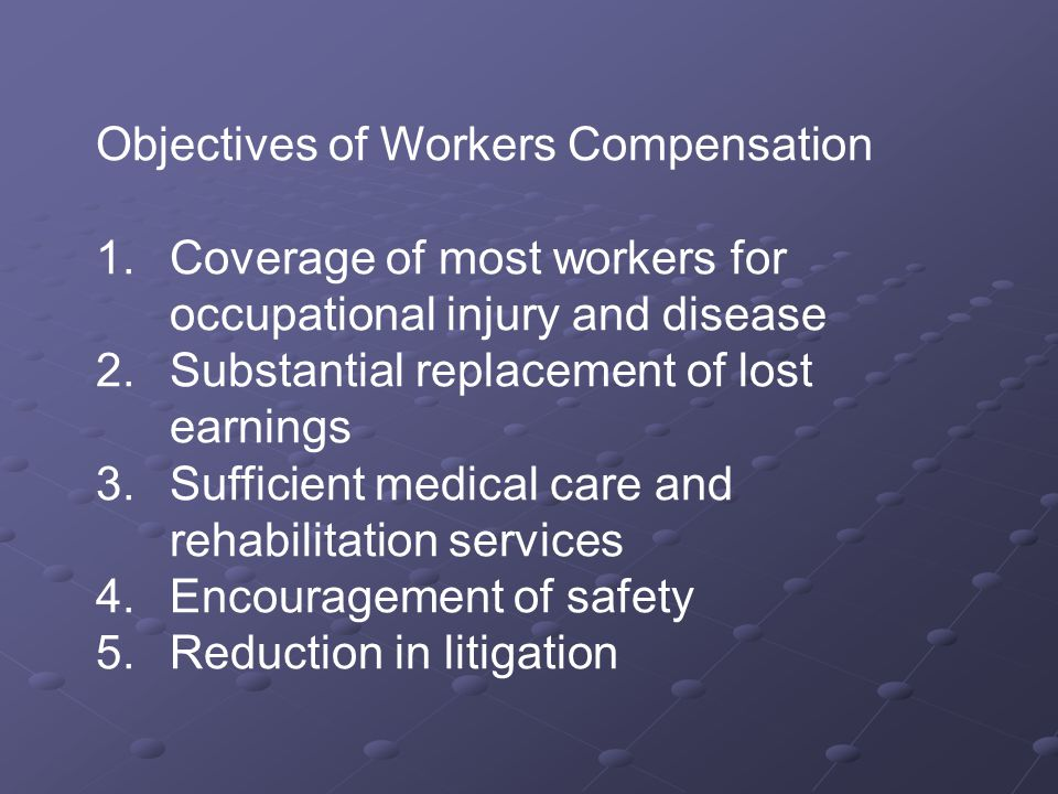Objectives of Workers Compensation 1.