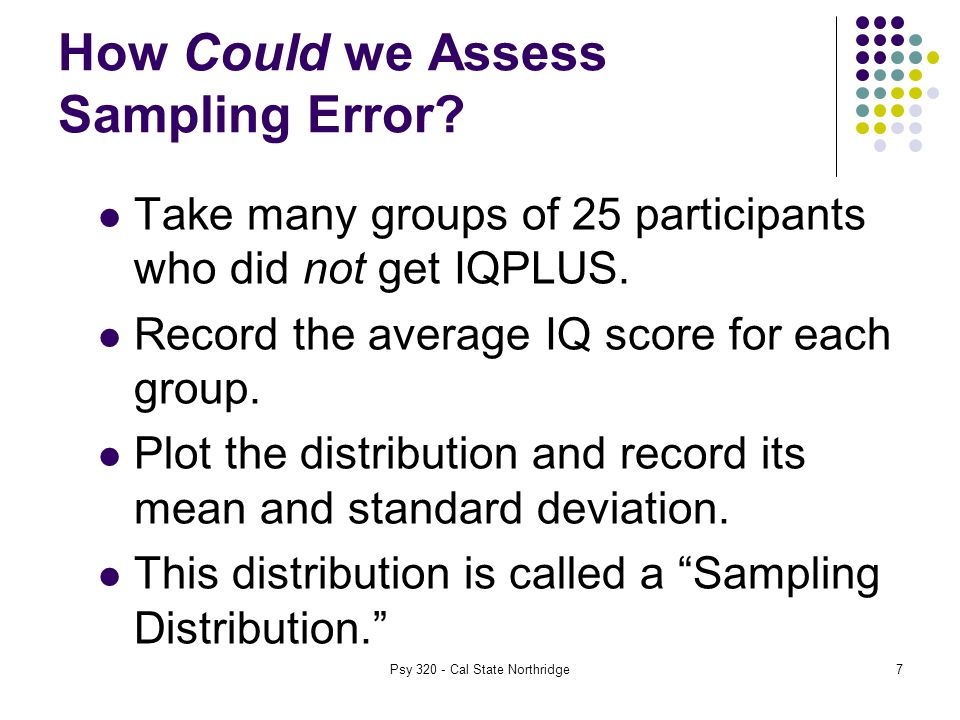 7 How Could we Assess Sampling Error. Take many groups of 25 participants who did not get IQPLUS.
