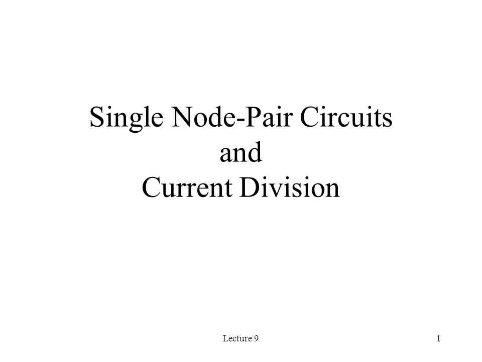 Lecture 91 Single Node-Pair Circuits and Current Division