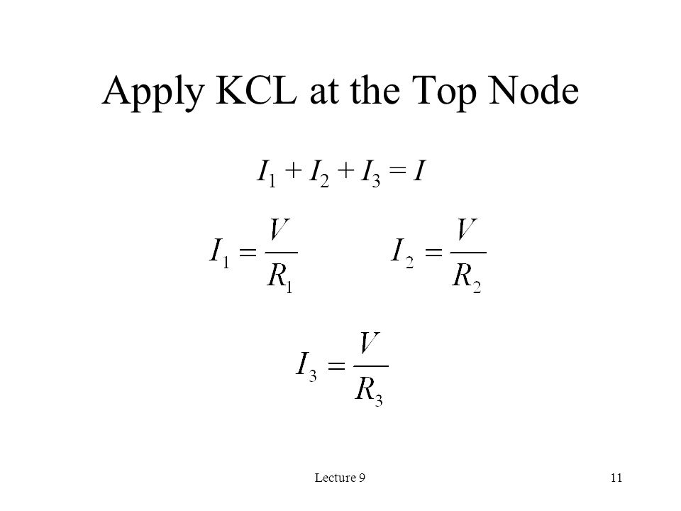 Lecture 911 Apply KCL at the Top Node I 1 + I 2 + I 3 = I