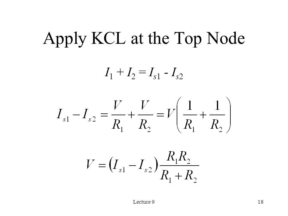 Lecture 918 Apply KCL at the Top Node I 1 + I 2 = I s1 - I s2