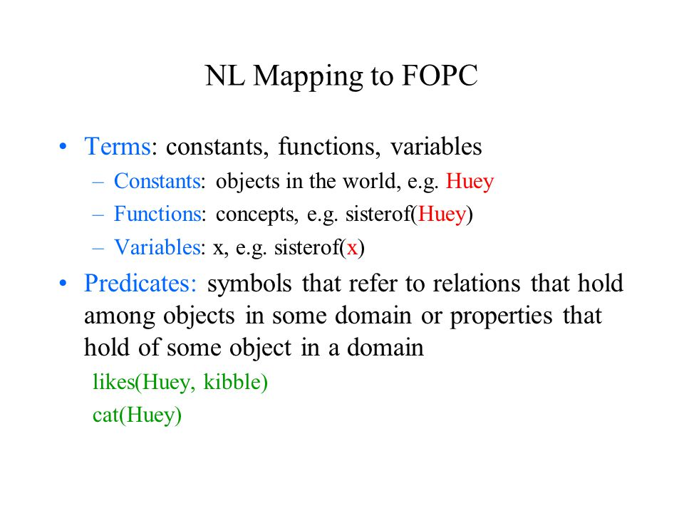 NL Mapping to FOPC Terms: constants, functions, variables –Constants: objects in the world, e.g.