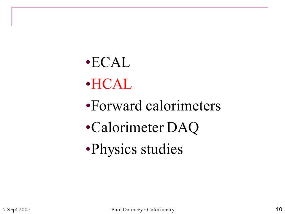 7 Sept 2007Paul Dauncey - Calorimetry10 ECAL HCAL Forward calorimeters Calorimeter DAQ Physics studies
