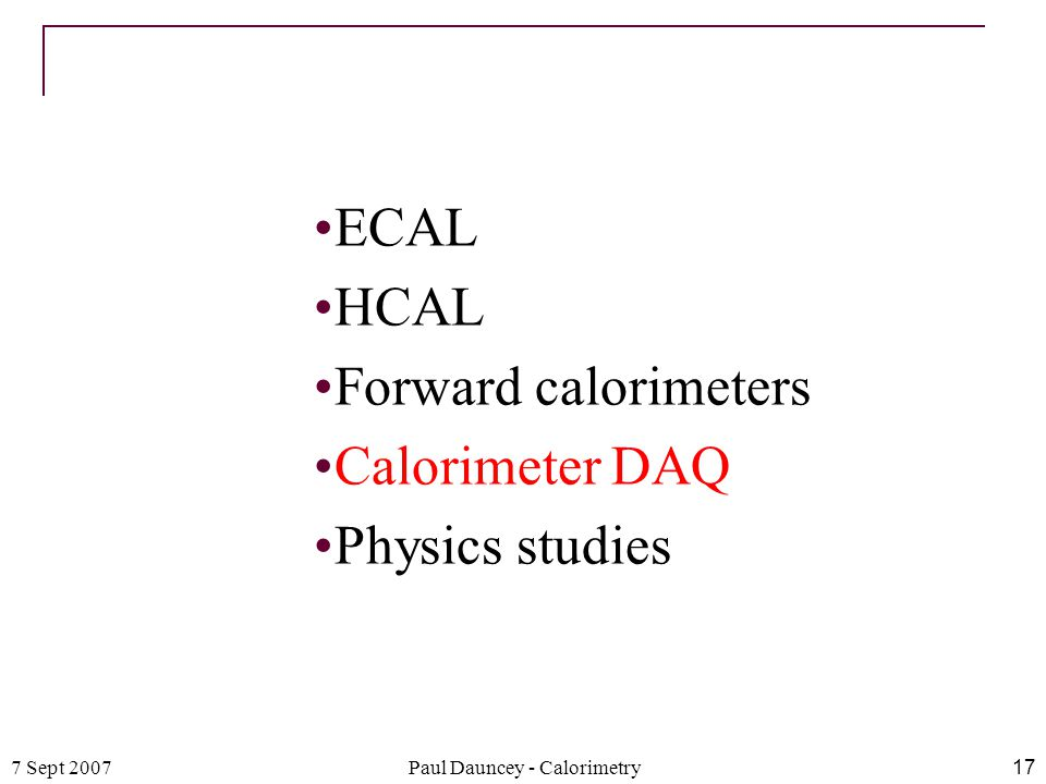 7 Sept 2007Paul Dauncey - Calorimetry17 ECAL HCAL Forward calorimeters Calorimeter DAQ Physics studies