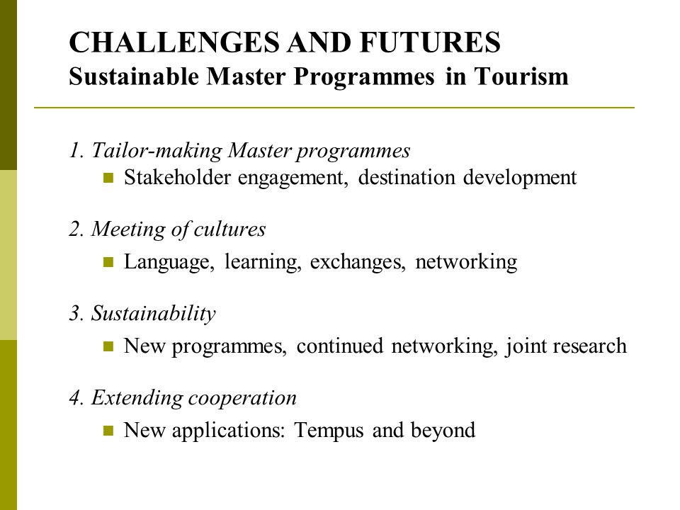CHALLENGES AND FUTURES Sustainable Master Programmes in Tourism 1.