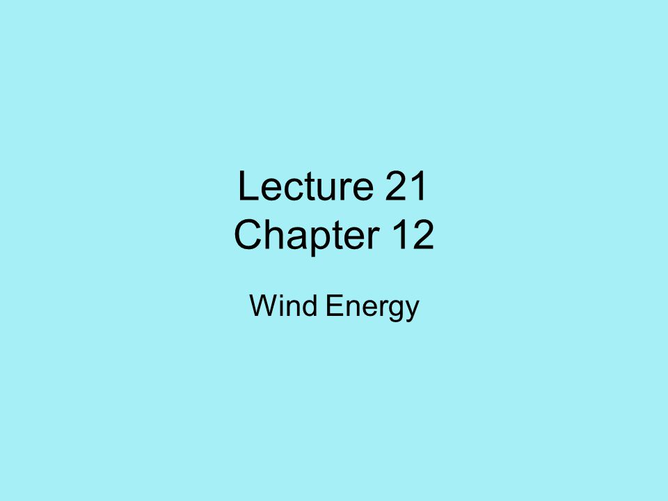 Lecture 21 Chapter 12 Wind Energy