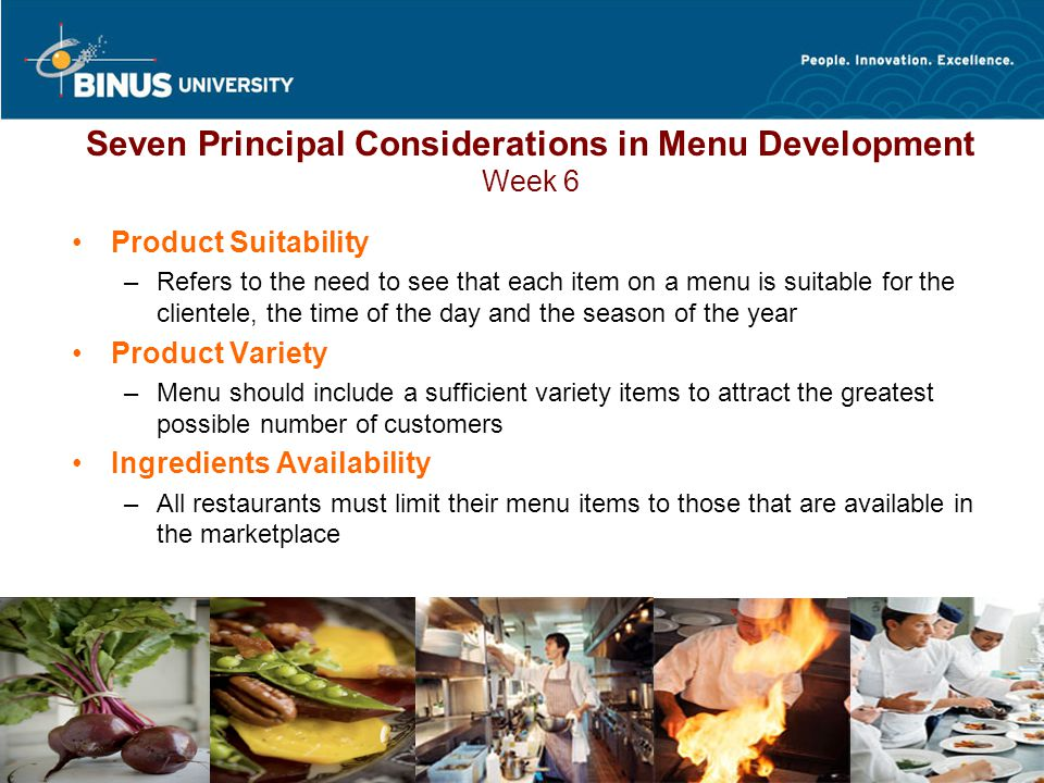 Bina Nusantara Seven Principal Considerations in Menu Development Week 6 Product Suitability Product Variety Ingredients Availability Staff time and Capability Equipment Capacity Product Salability Item Profitability