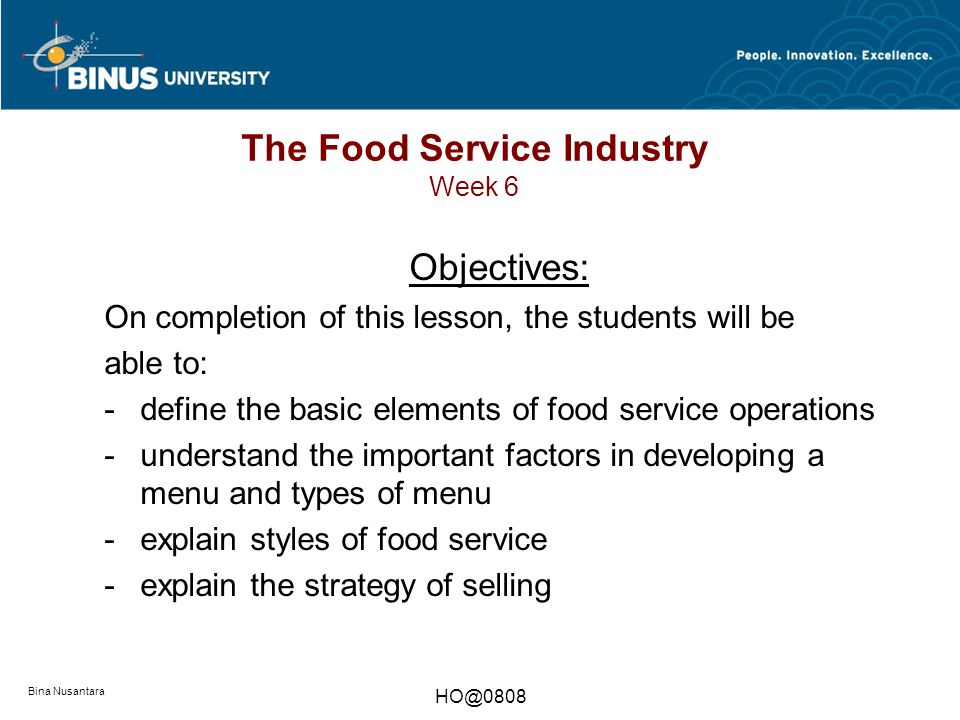 Bina Nusantara Subject Basic elements of food and beverage operations (Elemen-elemen pokok usaha/ divisi jasaboga) Menu development (Merancang menu) Selling (Strategi penjualan) Styles of food service (Ragam cara penyajian makanan)
