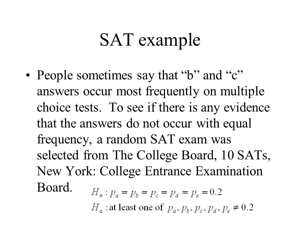 SAT example People sometimes say that b and c answers occur most frequently on multiple choice tests.