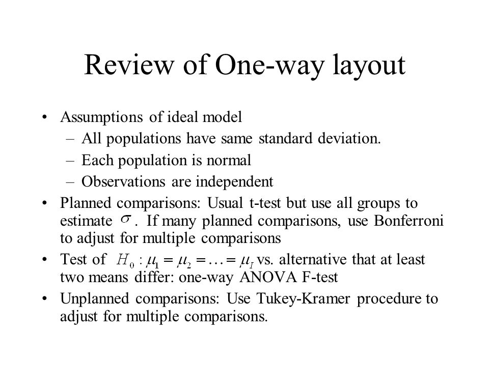 Review of One-way layout Assumptions of ideal model –All populations have same standard deviation.