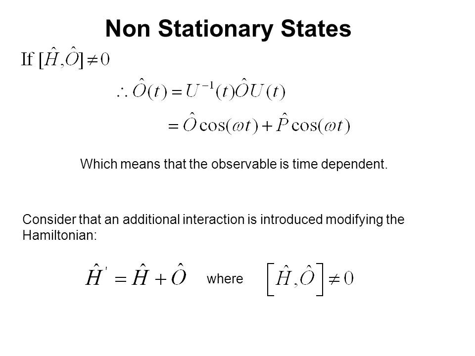 Non Stationary States Which means that the observable is time dependent.