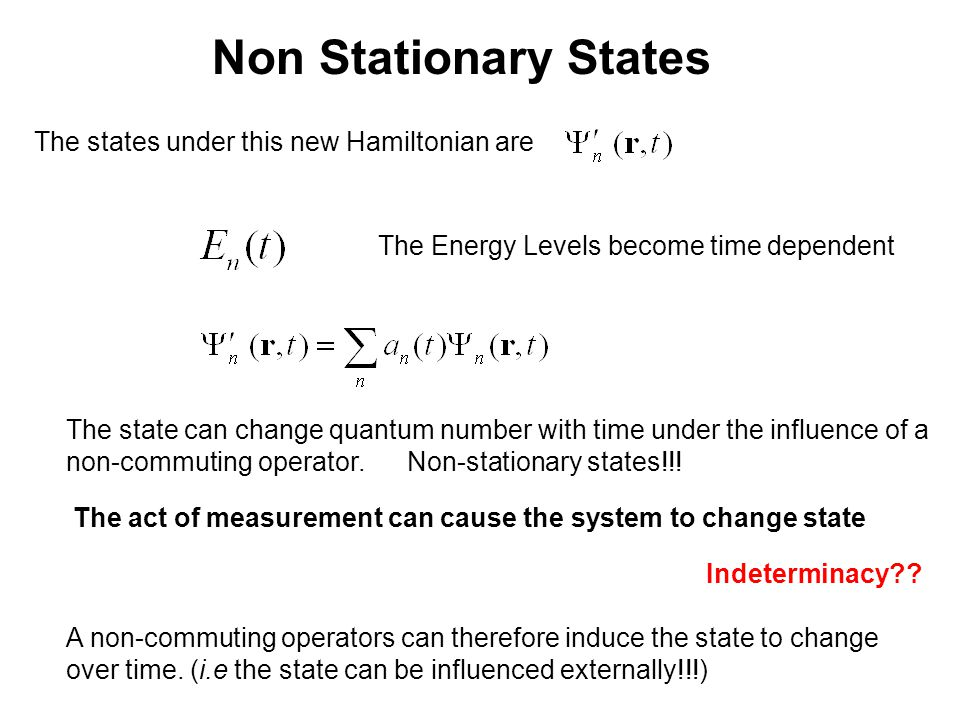 Non Stationary States The Energy Levels become time dependent The state can change quantum number with time under the influence of a non-commuting operator.