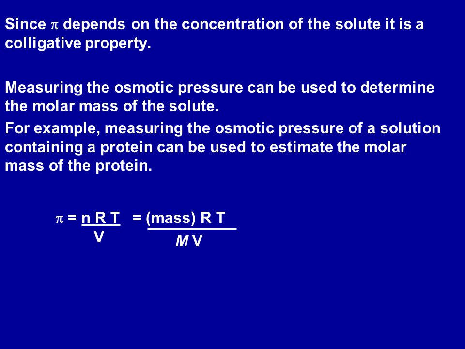 Since  depends on the concentration of the solute it is a colligative property.