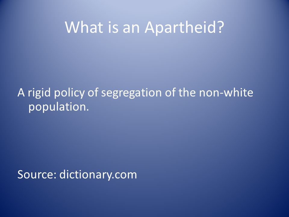 What is an Apartheid. A rigid policy of segregation of the non-white population.