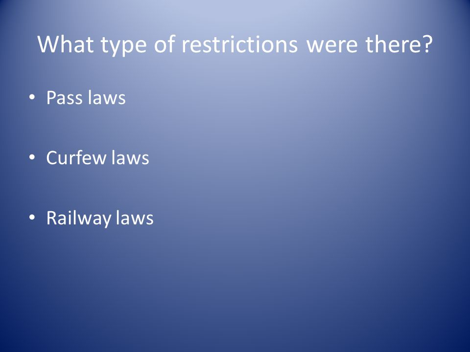 What type of restrictions were there Pass laws Curfew laws Railway laws