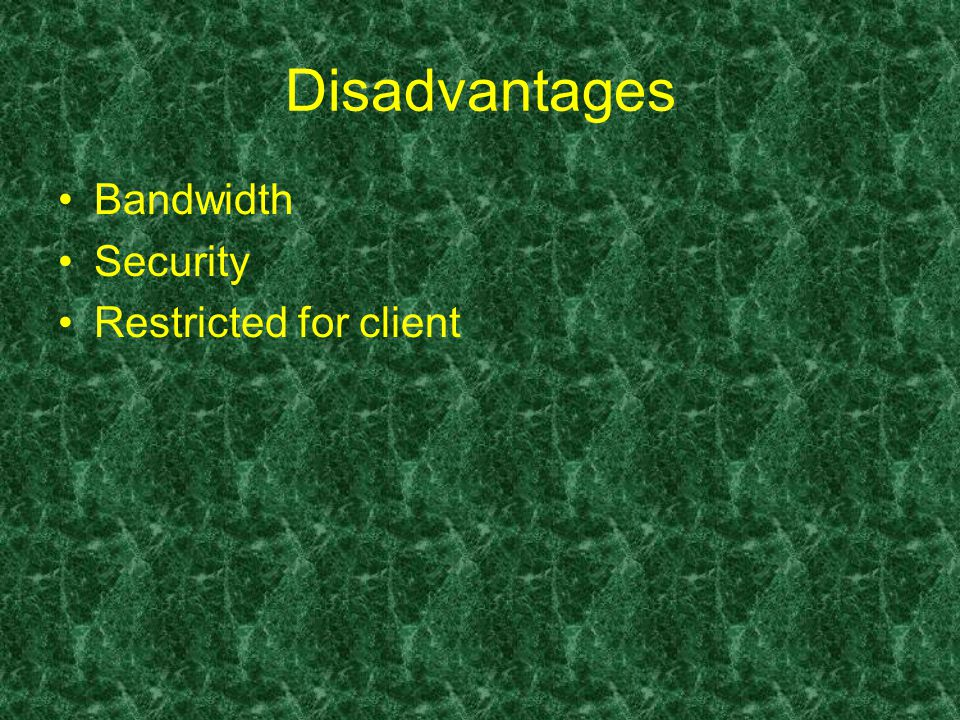 Disadvantages Bandwidth Security Restricted for client