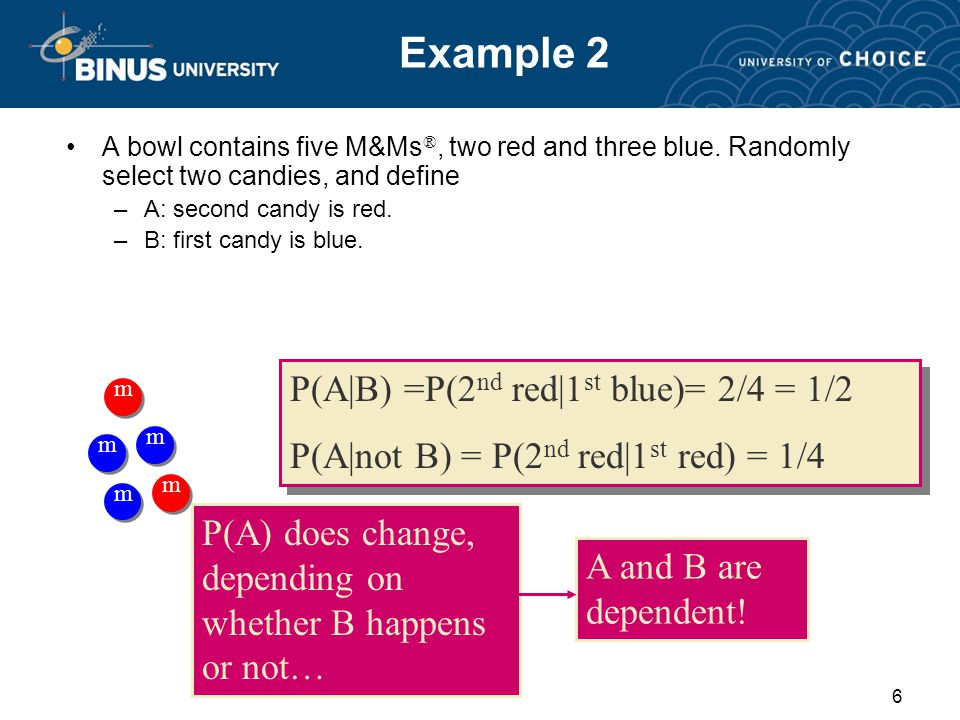 6 Example 2 A bowl contains five M&Ms ®, two red and three blue.