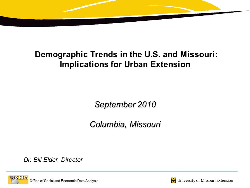 Office of Social and Economic Data Analysis Demographic Trends in the U.S.