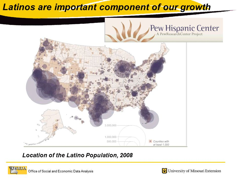 Office of Social and Economic Data Analysis Latinos are important component of our growth Location of the Latino Population, 2008