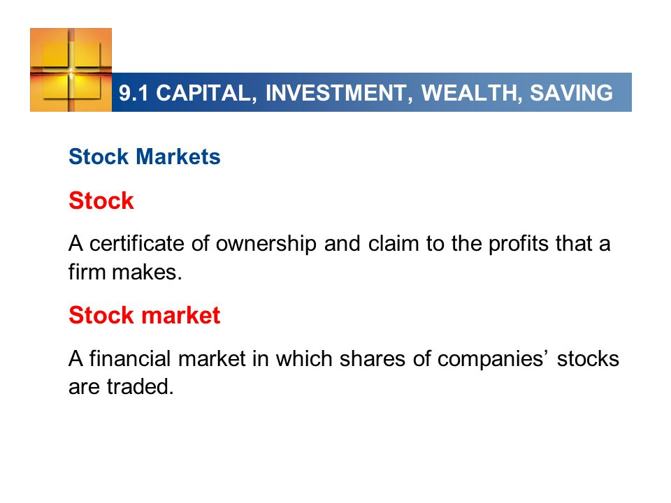 Stock Markets Stock A certificate of ownership and claim to the profits that a firm makes.
